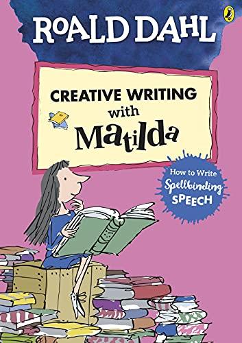 Roald Dahl's Creative Writing with Matilda: How to Write Spellbinding Speech von Roald Dahl