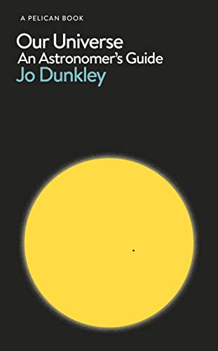 Our Universe: An Astronomer's Guide (Pelican Books) By Jo Dunkley
