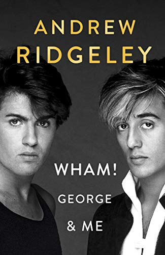 Wham! George & Me By Andrew Ridgeley