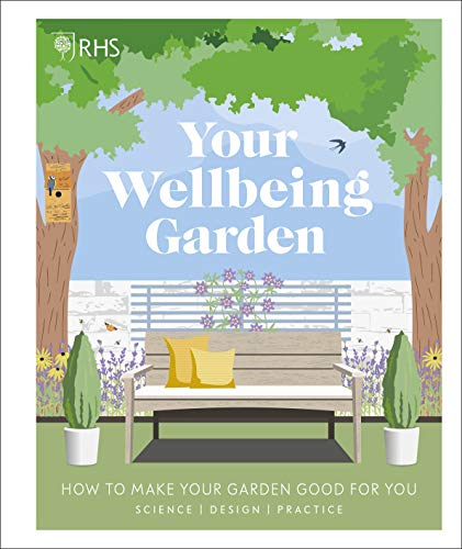 RHS Your Wellbeing Garden By Royal Horticultural Society (DK Rights) (DK IPL)