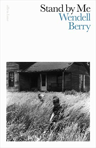 Stand By Me By Wendell Berry