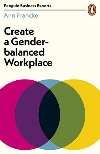 Create a Gender-Balanced Workplace By Ann Francke