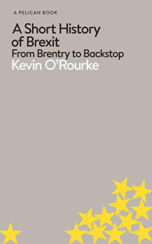 A Short History of Brexit: From Brentry to Backstop (Pelican Books) By Kevin O'Rourke