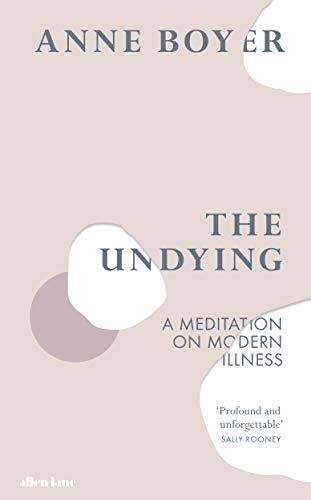 The Undying von Anne Boyer
