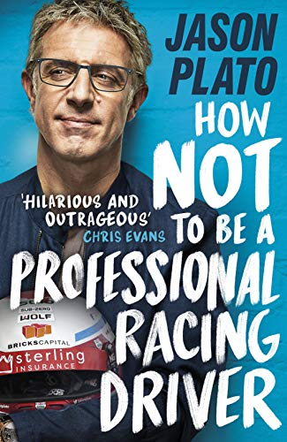 How Not to Be a Professional Racing Driver By Jason Plato