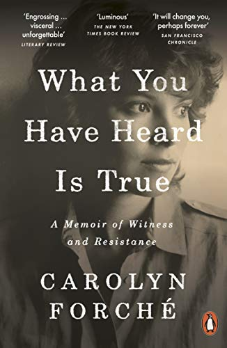 What You Have Heard Is True By Carolyn Forche