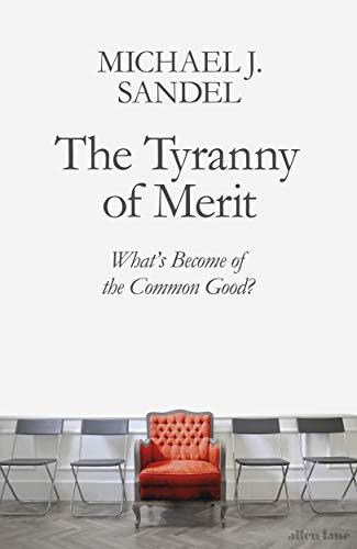 The Tyranny of Merit By Michael J. Sandel
