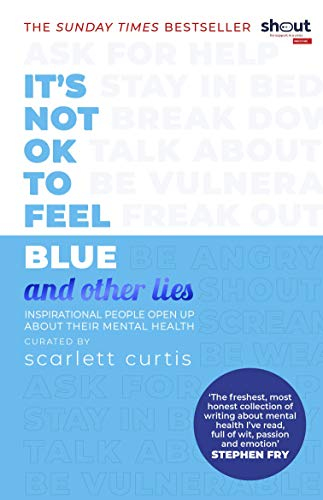 It's Not OK to Feel Blue (and other lies) von Scarlett Curtis