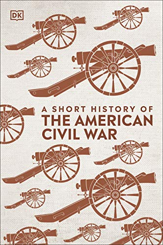 A Short History of The American Civil War By DK
