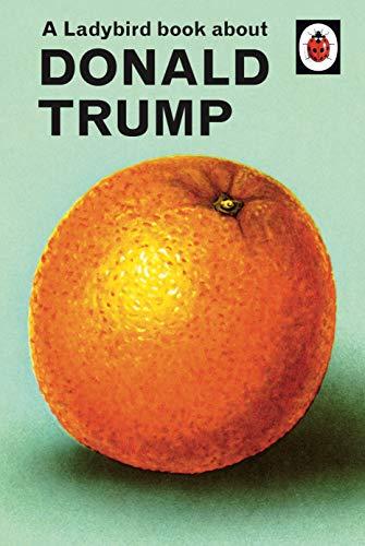 A Ladybird Book About Donald Trump By Jason Hazeley