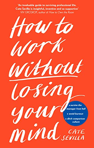 How to Work Without Losing Your Mind By Cate Sevilla