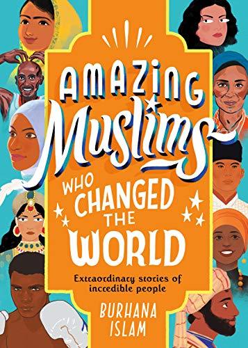 Amazing Muslims Who Changed the World By Burhana Islam