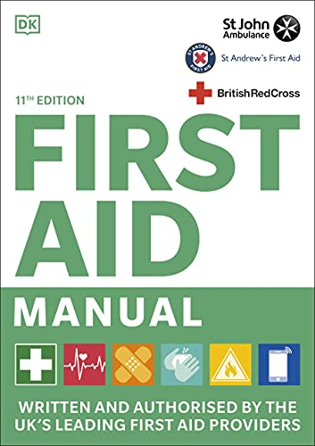 First Aid Manual 11th Edition: Written and Authorised by the UK's Leading First Aid Providers By DK