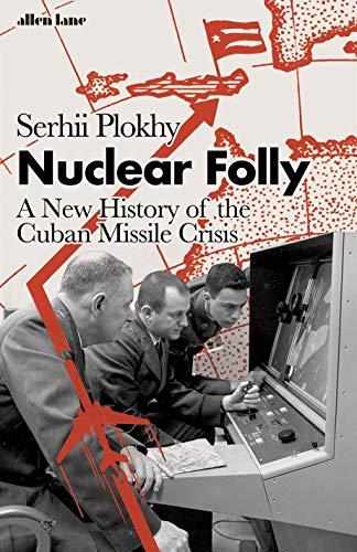 Nuclear Folly By Serhii Plokhy