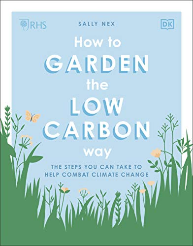 RHS How to Garden the Low-carbon Way By Sally Nex