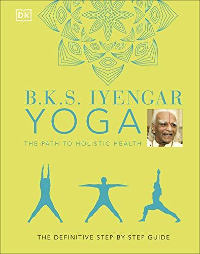 B.K.S. Iyengar Yoga The Path to Holistic Health By B.K.S. Iyengar