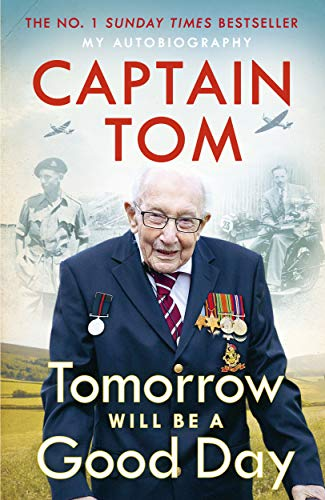 Tomorrow Will Be A Good Day By Captain Tom Moore