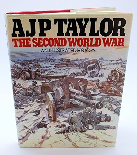 The Second World War: An Illustrated History by A. J. P. Taylor