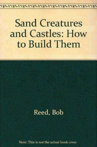 Sand Creatures and Castles By Bob Reed