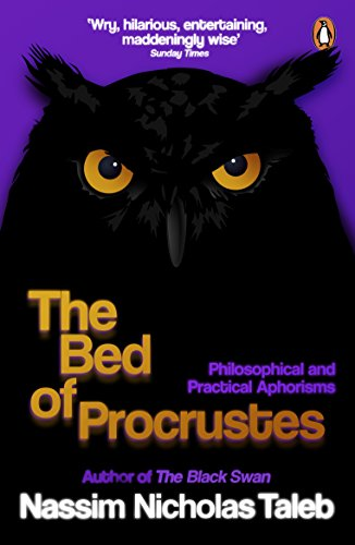 The Bed of Procrustes: Philosophical and Practical Aphorisms by Nassim Nicholas Taleb