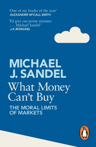 What Money Can't Buy: The Moral Limits of Markets By Michael Sandel