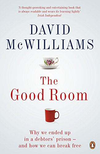 The Good Room: Why we ended up in a debtors' prison - and how we can break free by David McWilliams