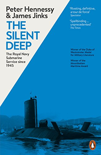 The Silent Deep: The Royal Navy Submarine Service Since 1945 by Peter Hennessy