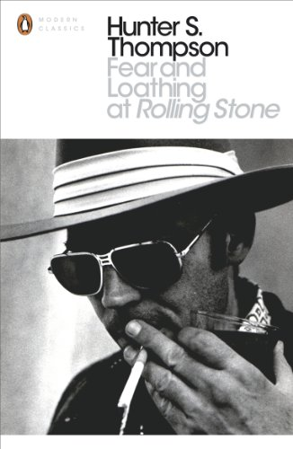 Fear and Loathing at Rolling Stone: The Essential Writing of Hunter S. Thompson by Hunter S. Thompson