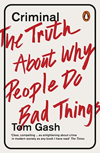 Criminal: The Truth About Why People Do Bad Things By Tom Gash