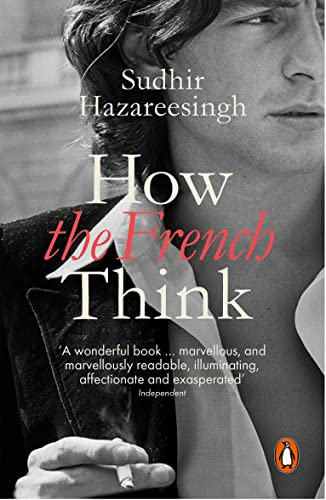 How the French Think: An Affectionate Portrait of an Intellectual People by Sudhir Hazareesingh