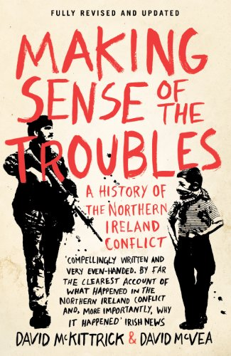 Making Sense of the Troubles: A History of the Northern Ireland Conflict By David McKittrick