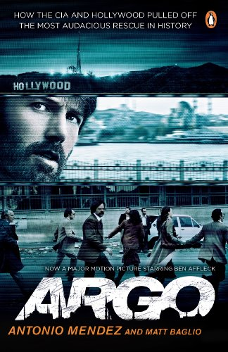 Argo: How the CIA and Hollywood Pulled Off the Most Audacious Rescue in History by Matt Baglio