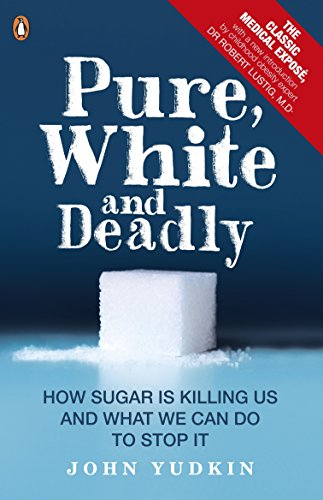 Pure, White and Deadly: How Sugar is Killing Us and What We Can Do to Stop it by John Yudkin