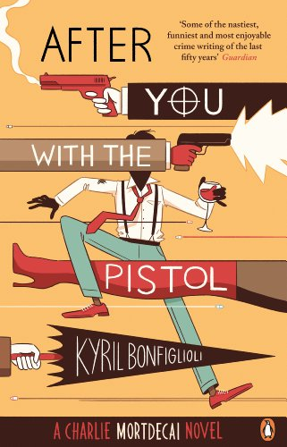 After You with the Pistol: The Second Charlie Mortdecai Novel By Kyril Bonfiglioli