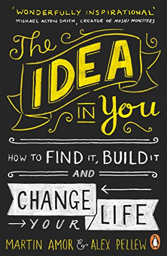 The Idea in You: How to Find It, Build It, and Change Your Life By Martin Amor
