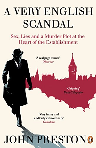 A Very English Scandal: Sex, Lies and a Murder Plot at the Heart of the Establishment by John Preston