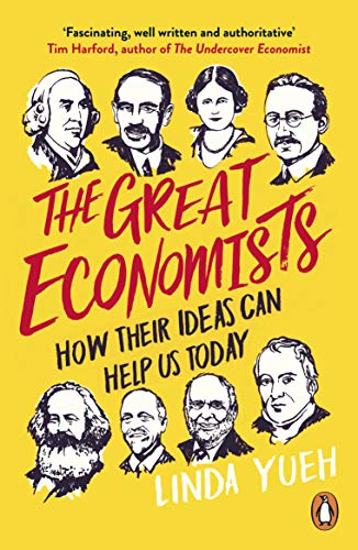 The Great Economists: How Their Ideas Can Help Us Today By Linda Yueh