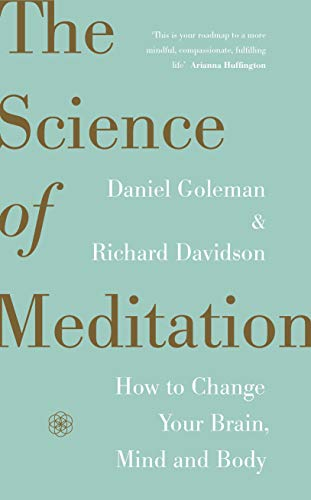 The Science of Meditation: How to Change Your Brain, Mind and Body by Daniel Goleman