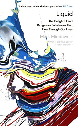 Liquid: The Delightful and Dangerous Substances That Flow Through Our Lives By Mark A. Miodownik