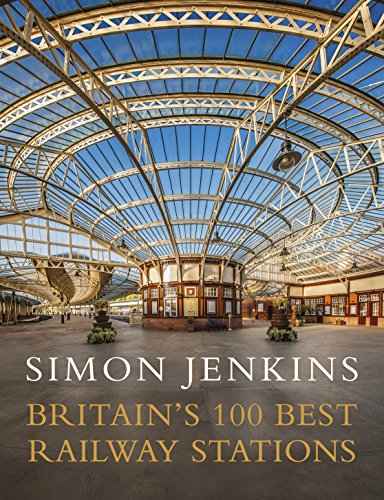 Britain's 100 Best Railway Stations By Simon Jenkins