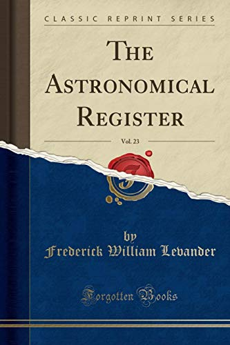 The Astronomical Register, Vol. 23 (Classic Reprint) By Frederick William Levander