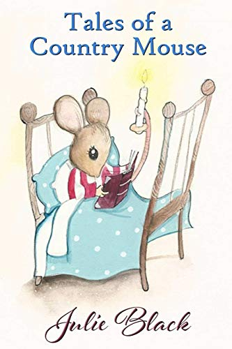 Tales of a Country Mouse By Julie Black