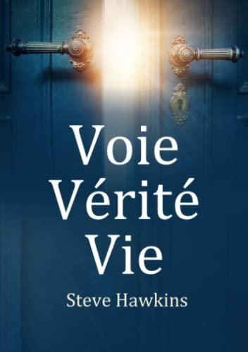 Voie Vérité Vie By Steve Hawkins