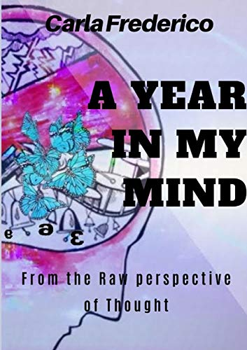 A Year in My Mind, From the Raw Perspective of Thought By Carla Frederico