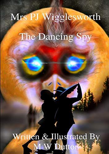 Mrs PJ Wigglesworth: The Dancing Spy By MW Dutton