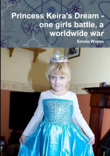 Princess Keira's Dream - one girls battle, a worldwide war By Emma Wrenn