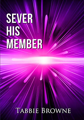 Sever His Member By Tabbie Browne