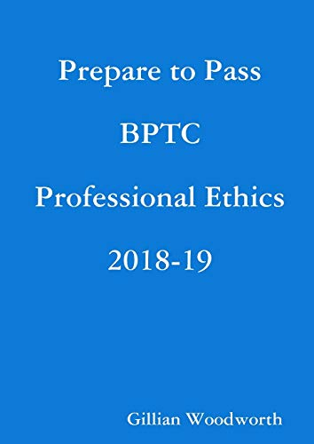 Prepare to Pass BPTC Professional Ethics 2018-19 By Gillian Woodworth