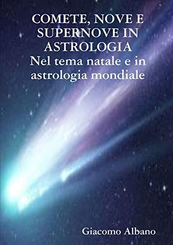 COMETE, NOVE E SUPERNOVE IN ASTROLOGIA Nel tema natale e in astrologia mondiale By Giacomo Albano