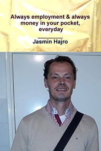 Always employment & always money in your pocket, everyday By Jasmin Hajro